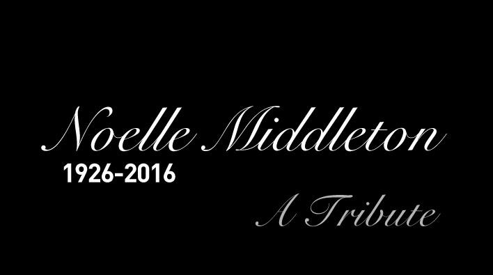 Noelle Middleton, 1926-2016 – A Tribute