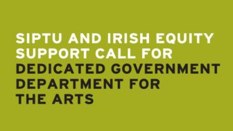 SIPTU and Irish Equity support call for dedicated government department for the arts