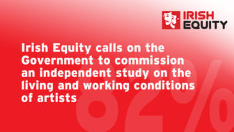 Irish Equity calls on the Government to commission an independent study on the living and working conditions of artists