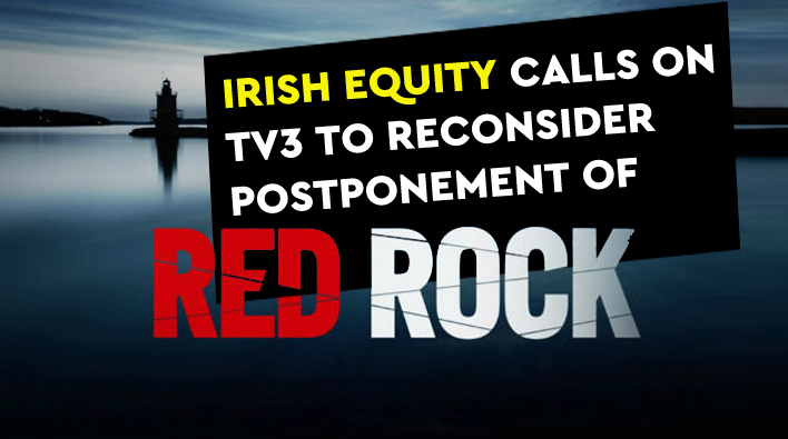 Irish Equity calls on TV3 to reconsider postponement of Red Rock